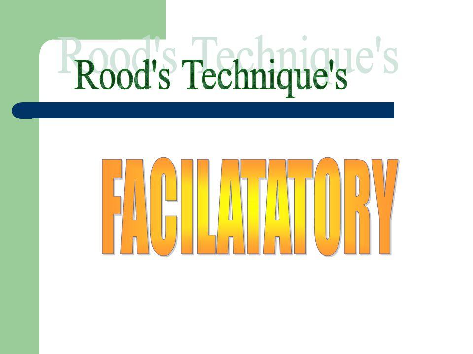 Rood s Technique s FACILATATORY