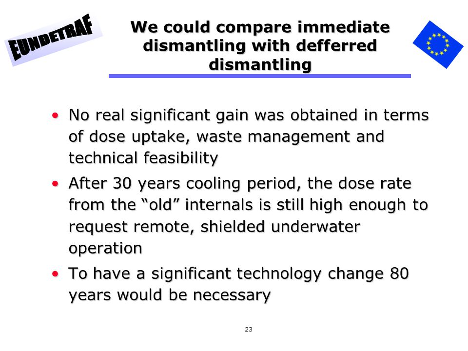 We could compare immediate dismantling with defferred dismantling