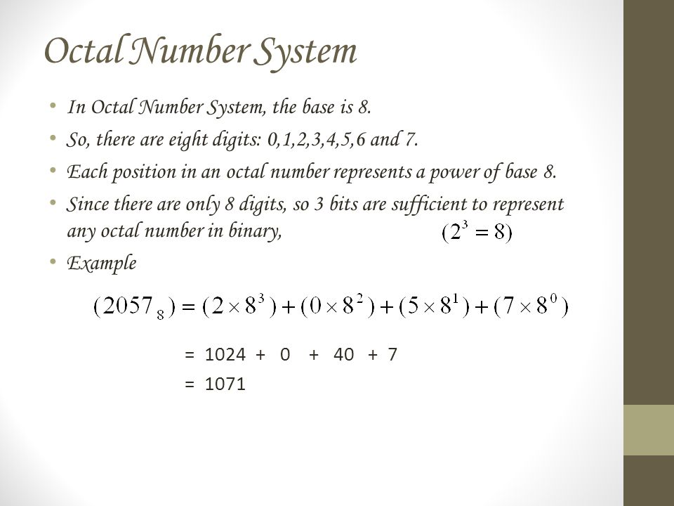 Octal Number System In Octal Number System, the base is 8.