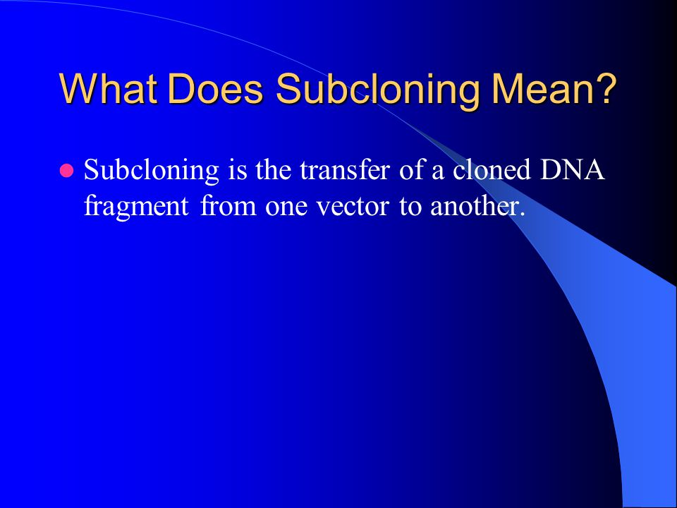 What Does Subcloning Mean