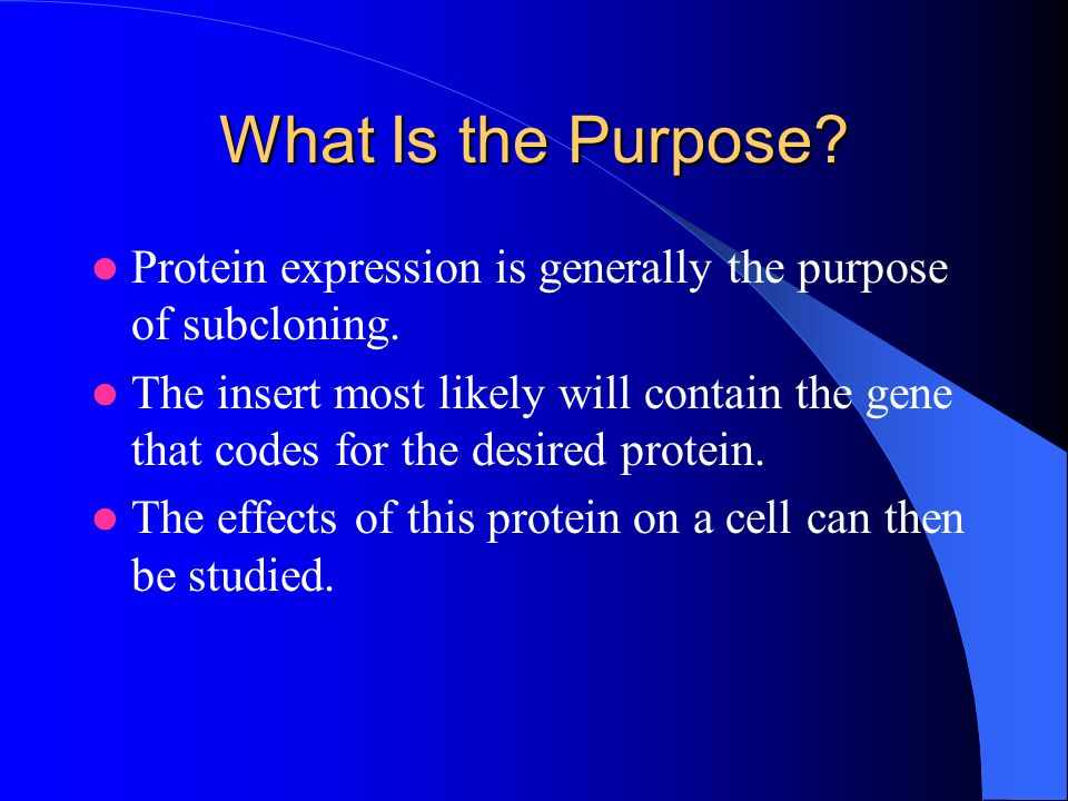 What Is the Purpose Protein expression is generally the purpose of subcloning.