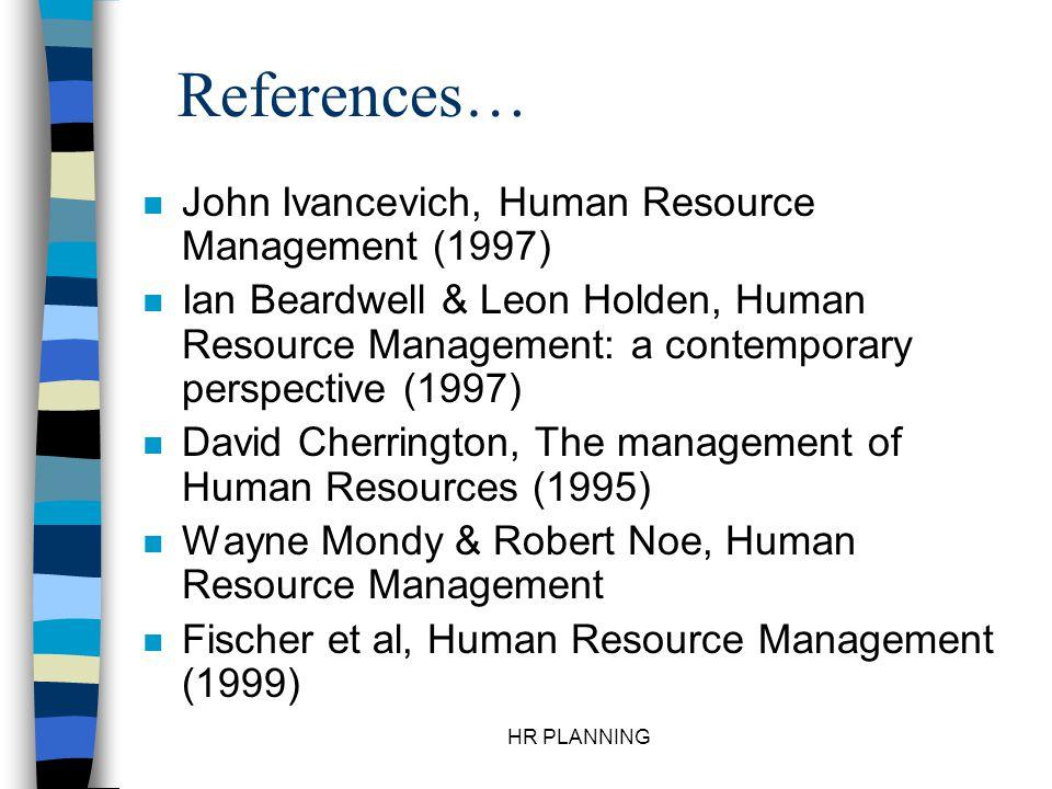 References… John Ivancevich, Human Resource Management (1997)