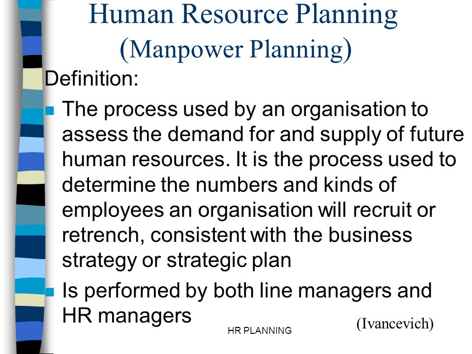 "effectiveness of human resource planning procedures Human resources planning can be described as a process of ascertaining the manpower requirements of an organization which should be aligned with the strategic goals of the organization according to ew vetter, human resource planning is ""the process by which a management determines how an organization should make from its current manpower ."