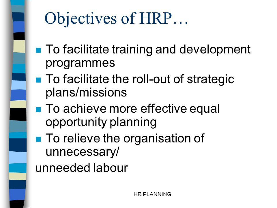 Objectives of HRP… To facilitate training and development programmes