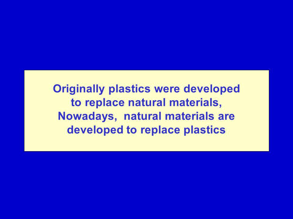 Originally plastics were developed to replace natural materials,