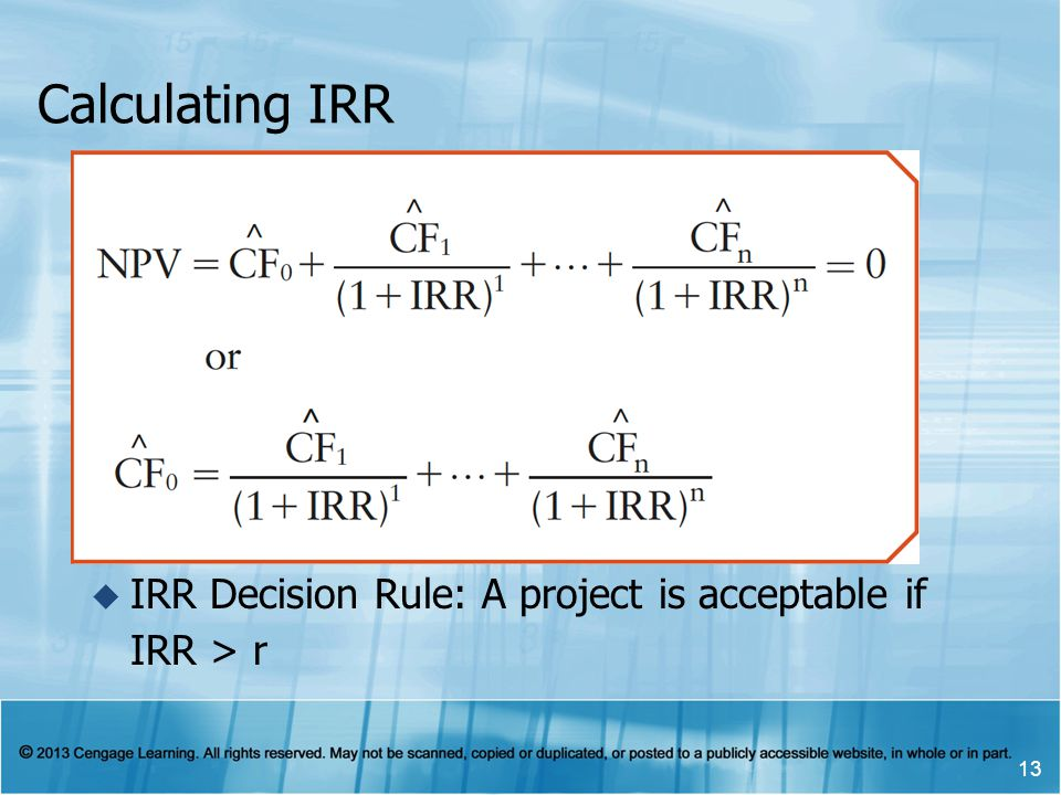 Calculating IRR IRR Decision Rule: A project is acceptable if IRR > r 18