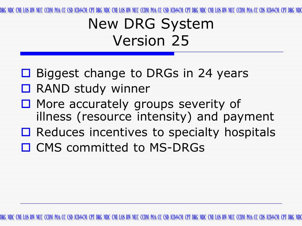 New DRG System Version 25 Biggest change to DRGs in 24 years