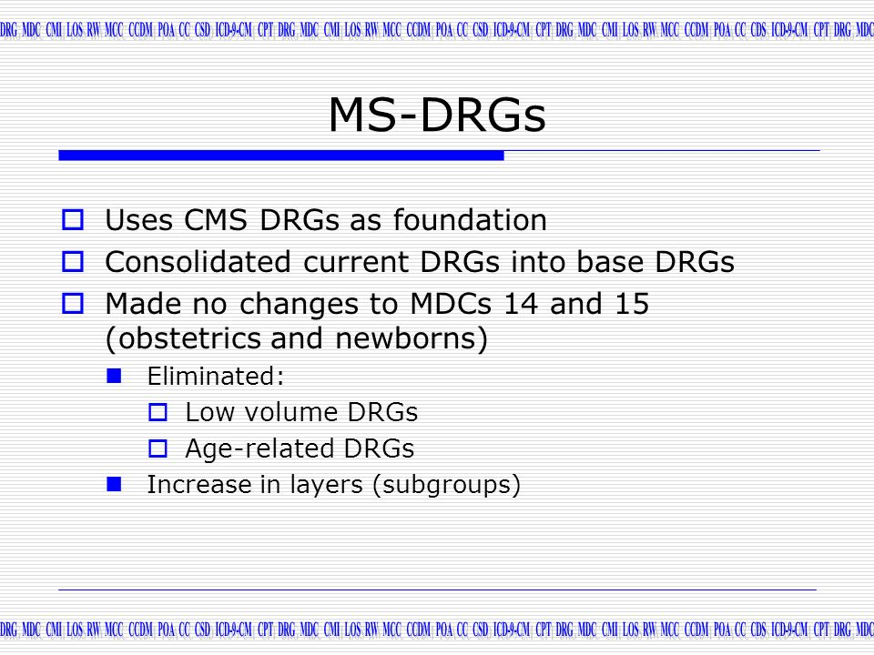 MS-DRGs Uses CMS DRGs as foundation