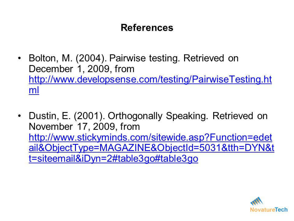 References Bolton, M. (2004). Pairwise testing. Retrieved on December 1, 2009, from http://www.developsense.com/testing/PairwiseTesting.html.