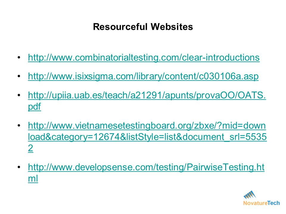 Resourceful Websites http://www.combinatorialtesting.com/clear-introductions. http://www.isixsigma.com/library/content/c030106a.asp.