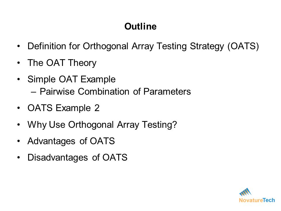 Outline Definition for Orthogonal Array Testing Strategy (OATS) The OAT Theory. Simple OAT Example.