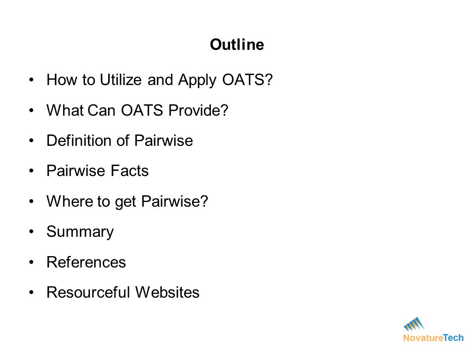 Outline How to Utilize and Apply OATS What Can OATS Provide Definition of Pairwise. Pairwise Facts.