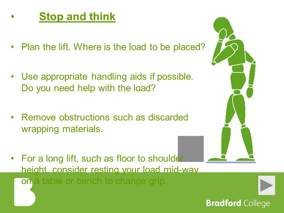 Stop and think Plan the lift. Where is the load to be placed