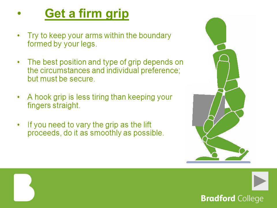 Get a firm grip Try to keep your arms within the boundary formed by your legs.