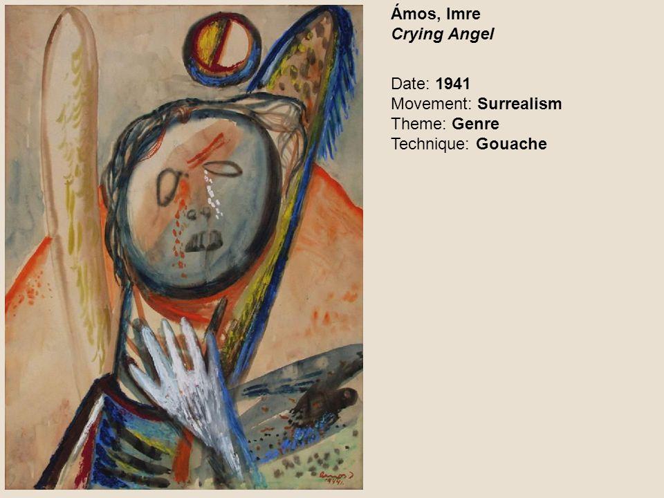 Ámos, Imre Crying Angel Date: 1941 Movement: Surrealism Theme: Genre Technique: Gouache