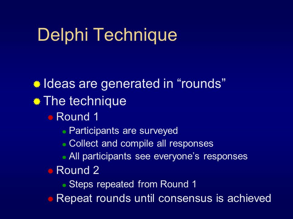 Delphi Technique Ideas are generated in rounds The technique Round 1