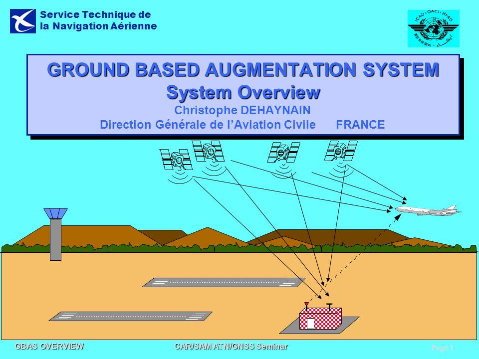 GROUND BASED AUGMENTATION SYSTEM System Overview Christophe DEHAYNAIN Direction Générale de l'Aviation Civile FRANCE