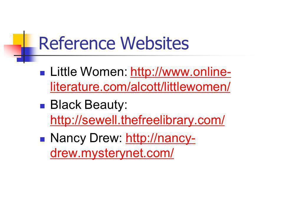 Reference Websites Little Women: http://www.online-literature.com/alcott/littlewomen/ Black Beauty: http://sewell.thefreelibrary.com/