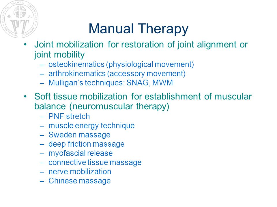 Manual Therapy Joint mobilization for restoration of joint alignment or joint mobility. osteokinematics (physiological movement)