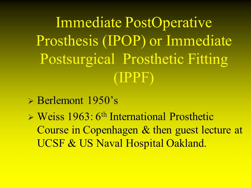 Immediate PostOperative Prosthesis (IPOP) or Immediate Postsurgical Prosthetic Fitting (IPPF)