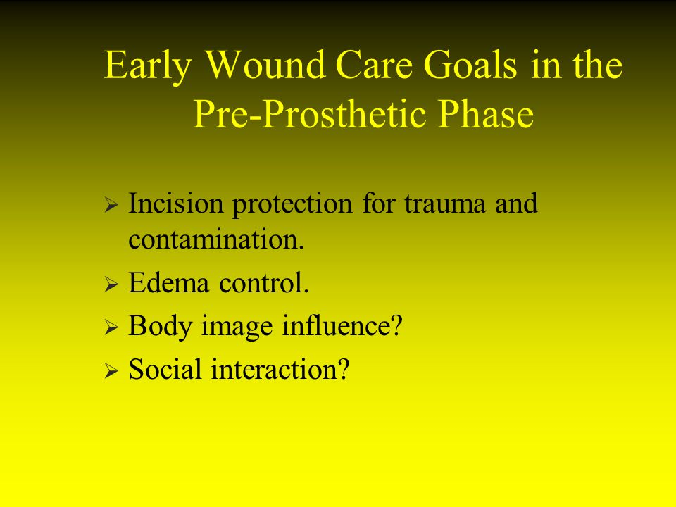 Early Wound Care Goals in the Pre-Prosthetic Phase