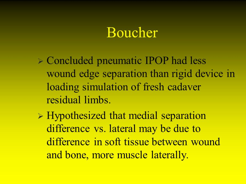 Boucher Concluded pneumatic IPOP had less wound edge separation than rigid device in loading simulation of fresh cadaver residual limbs.