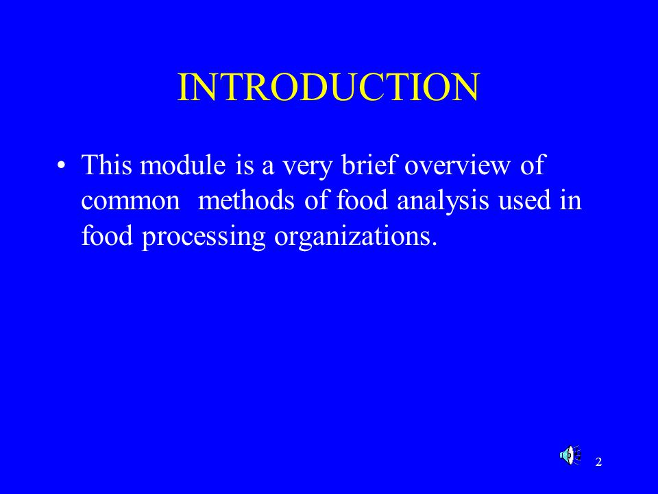 INTRODUCTION This module is a very brief overview of common methods of food analysis used in food processing organizations.