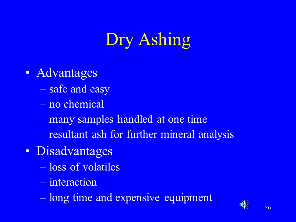 Dry Ashing Advantages Disadvantages safe and easy no chemical
