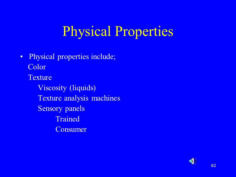 Physical Properties Physical properties include; Color Texture