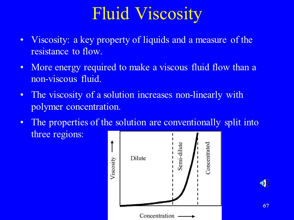 Fluid Viscosity Viscosity: a key property of liquids and a measure of the resistance to flow.