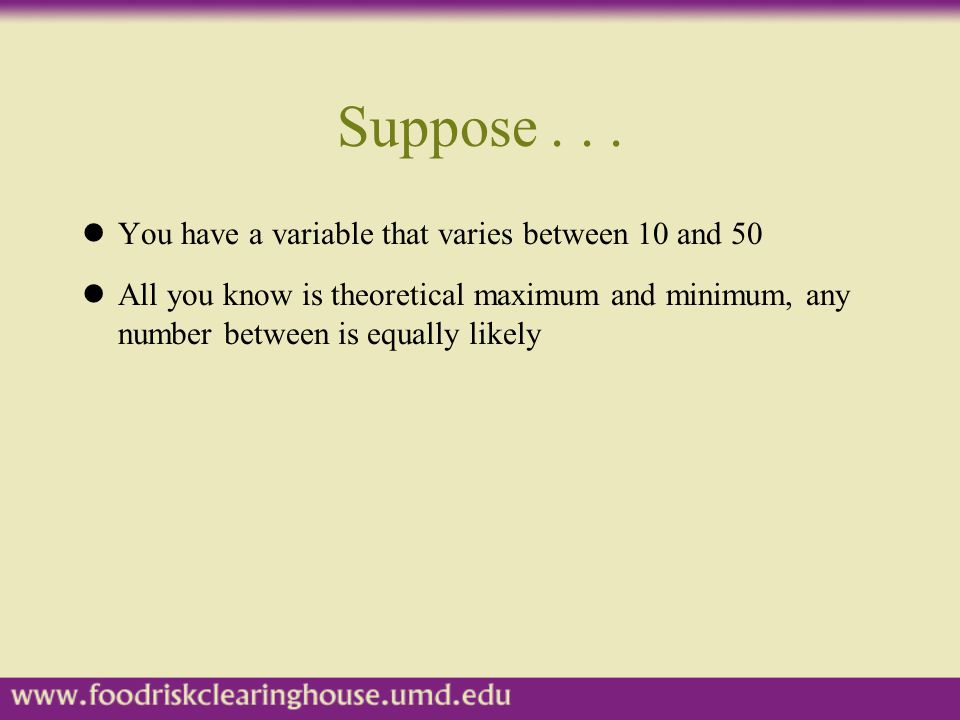 Suppose . . . You have a variable that varies between 10 and 50