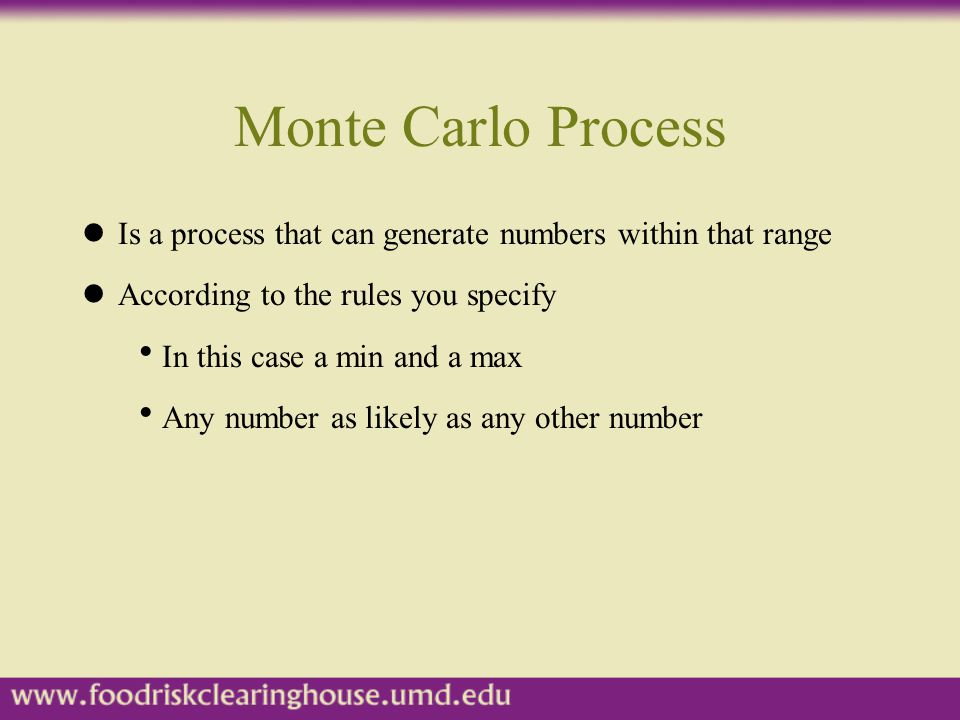 Monte Carlo Process Is a process that can generate numbers within that range. According to the rules you specify.