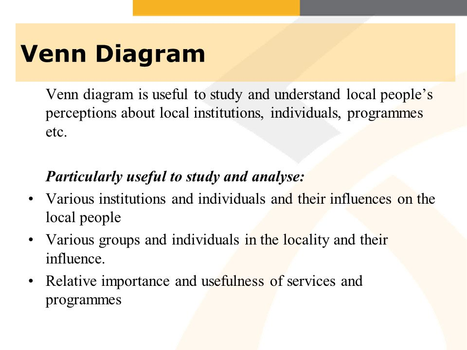 Venn Diagram Venn diagram is useful to study and understand local people's perceptions about local institutions, individuals, programmes etc.