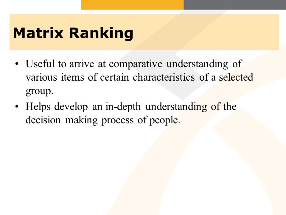 Matrix Ranking Useful to arrive at comparative understanding of various items of certain characteristics of a selected group.