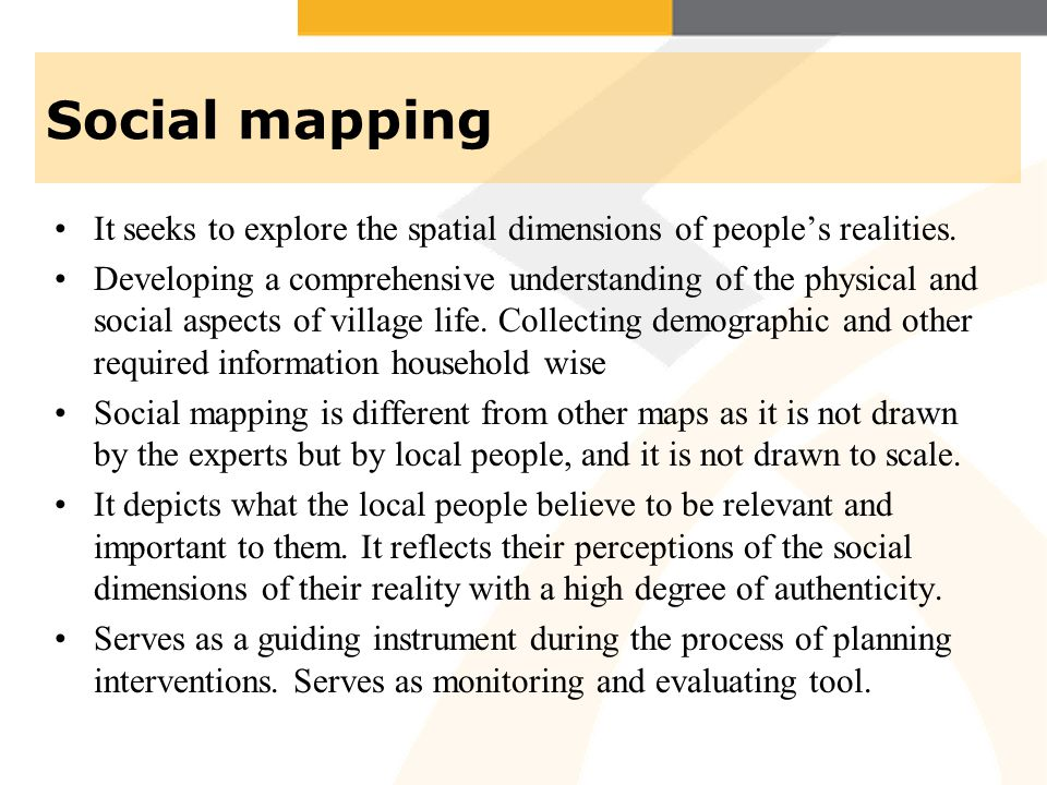 Social mapping It seeks to explore the spatial dimensions of people's realities.