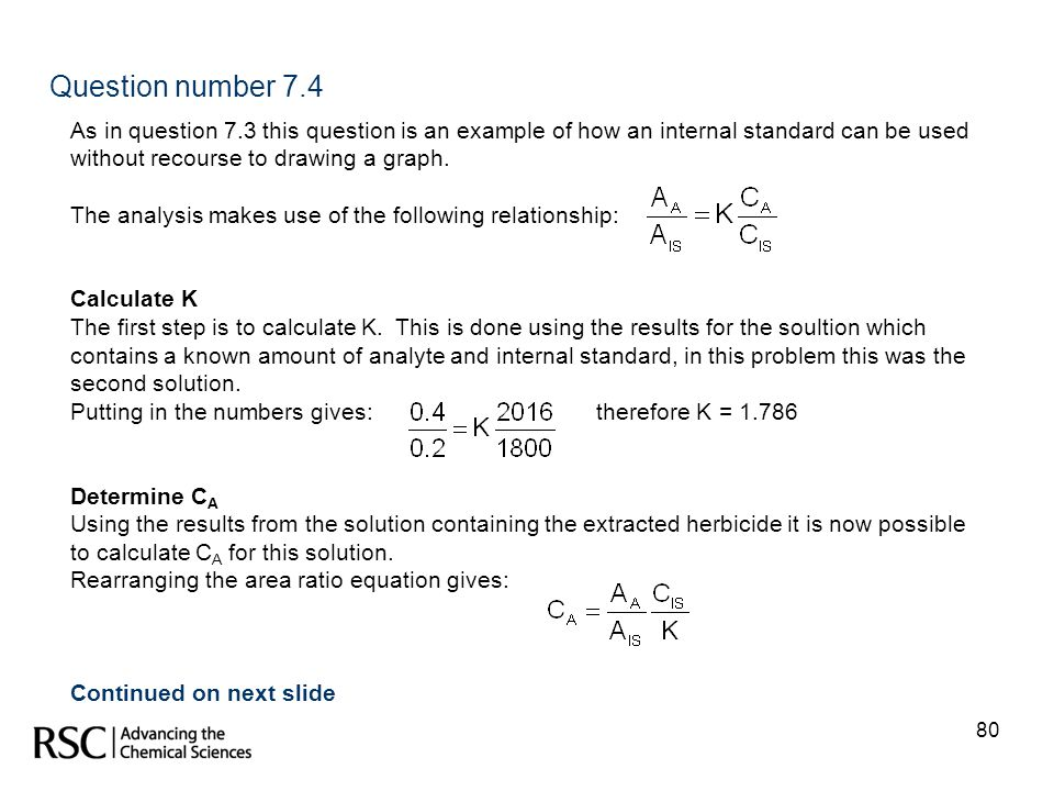 Question number 7.4 As in question 7.3 this question is an example of how an internal standard can be used without recourse to drawing a graph.