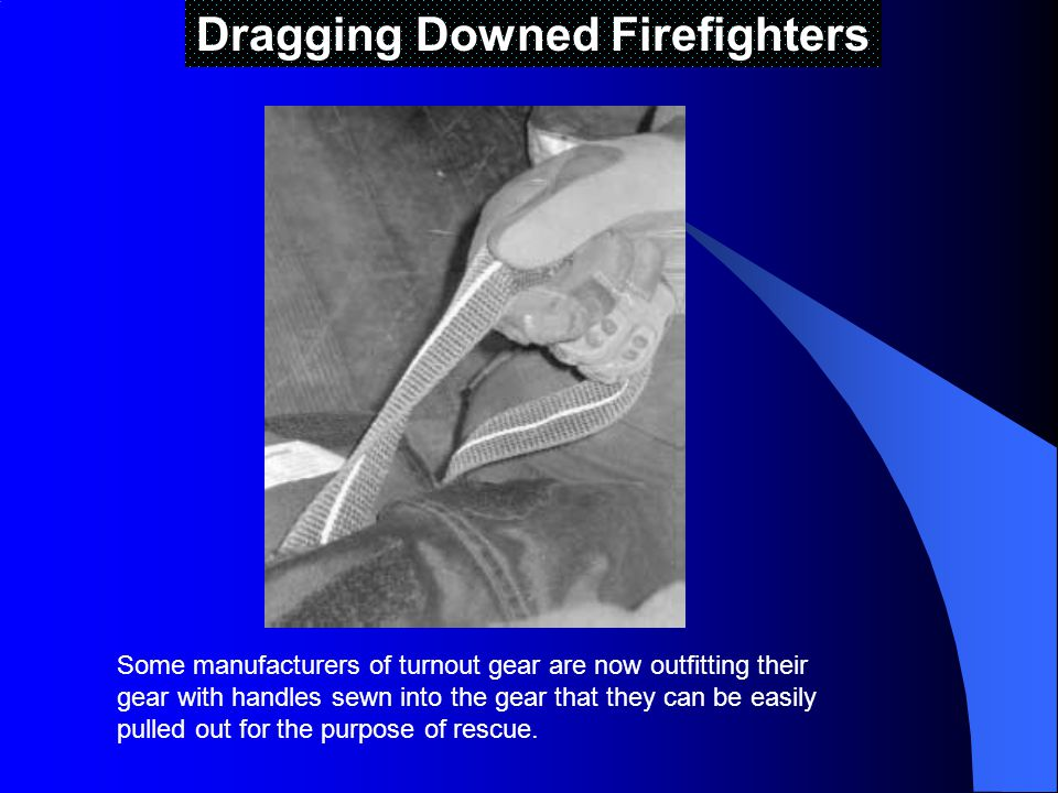 Dragging Downed Firefighters