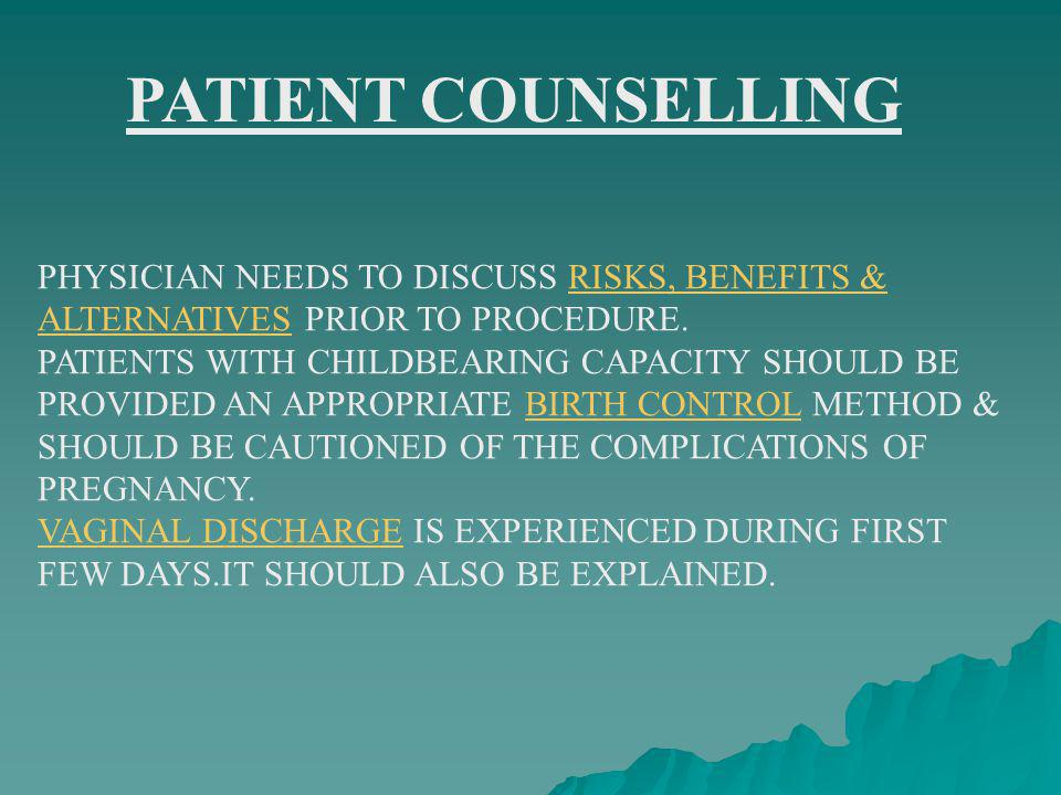 PATIENT COUNSELLING PHYSICIAN NEEDS TO DISCUSS RISKS, BENEFITS & ALTERNATIVES PRIOR TO PROCEDURE.