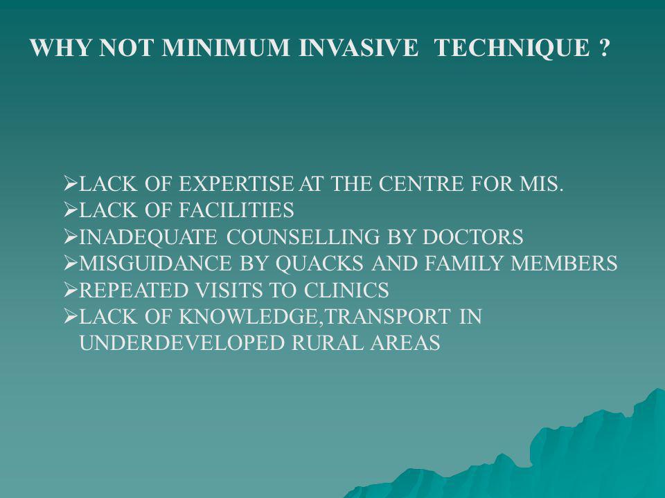 WHY NOT MINIMUM INVASIVE TECHNIQUE