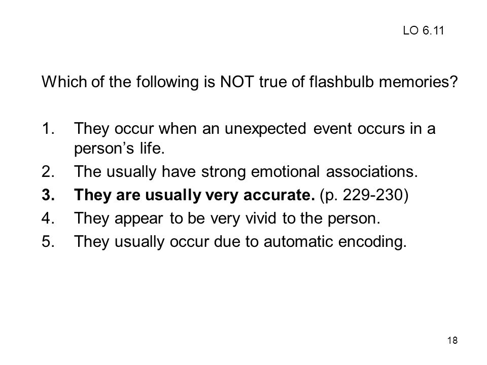 Which of the following is NOT true of flashbulb memories