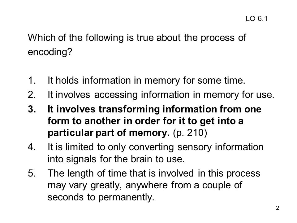 Which of the following is true about the process of encoding