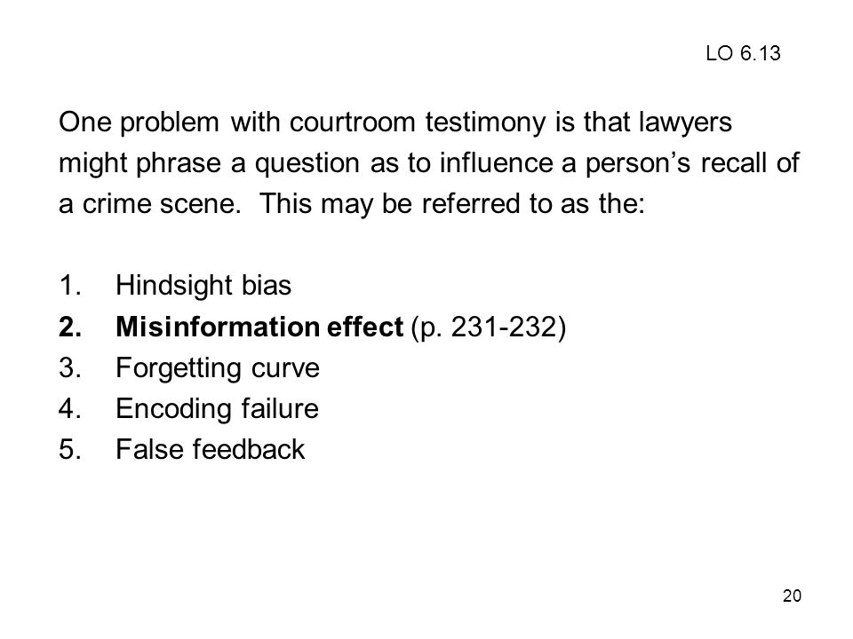 One problem with courtroom testimony is that lawyers