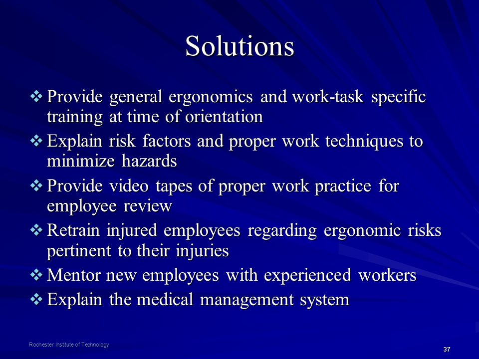 Solutions Provide general ergonomics and work-task specific training at time of orientation.