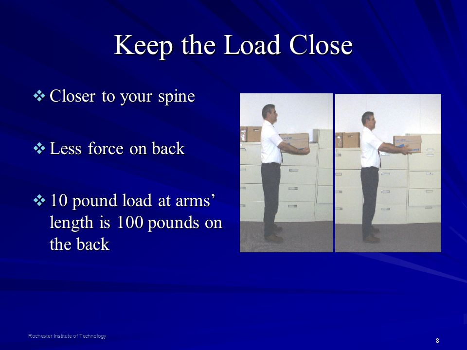 Keep the Load Close Closer to your spine Less force on back