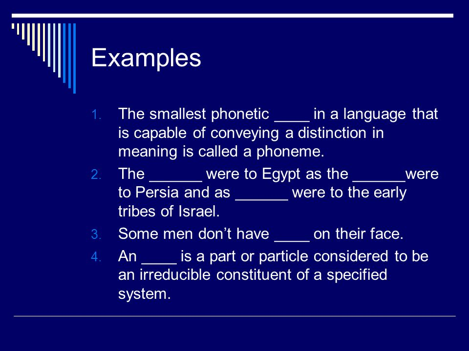 Examples The smallest phonetic ____ in a language that is capable of conveying a distinction in meaning is called a phoneme.
