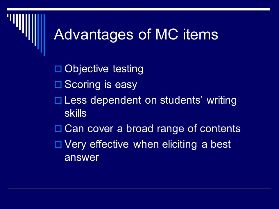 Advantages of MC items Objective testing Scoring is easy