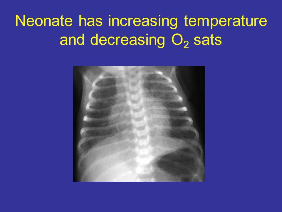 Neonate has increasing temperature and decreasing O2 sats