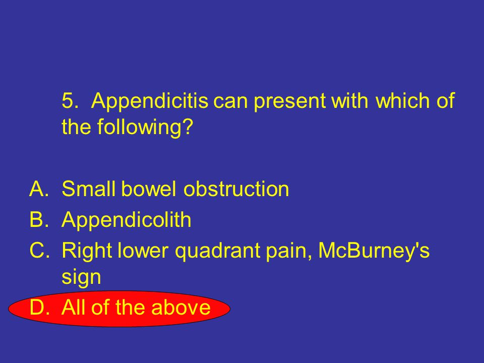5. Appendicitis can present with which of the following