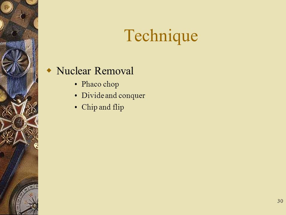 Technique Nuclear Removal Phaco chop Divide and conquer Chip and flip