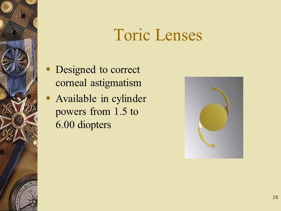 Toric Lenses Designed to correct corneal astigmatism